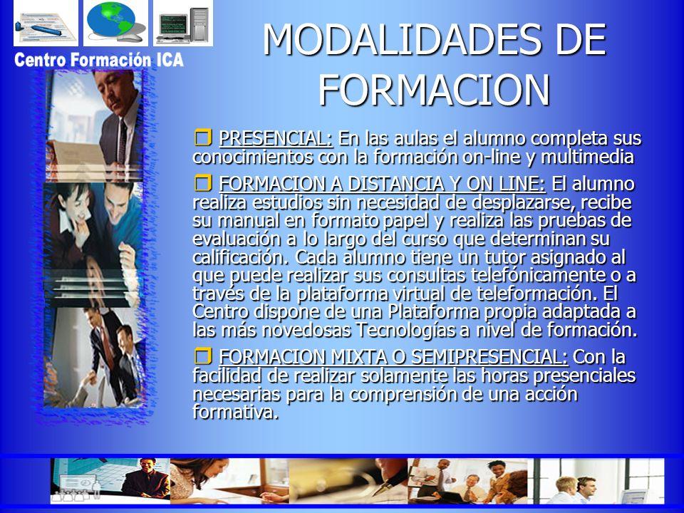 MODALIDADES DE FORMACION PRESENCIAL: En las aulas el alumno completa sus conocimientos con la formación on-line y multimedia PRESENCIAL: En las aulas