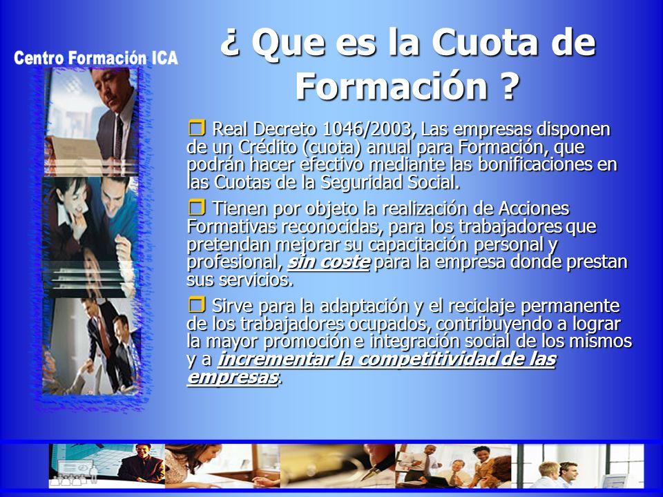 ¿ Que es la Cuota de Formación ? Real Decreto 1046/2003, Las empresas disponen de un Crédito (cuota) anual para Formación, que podrán hacer efectivo m