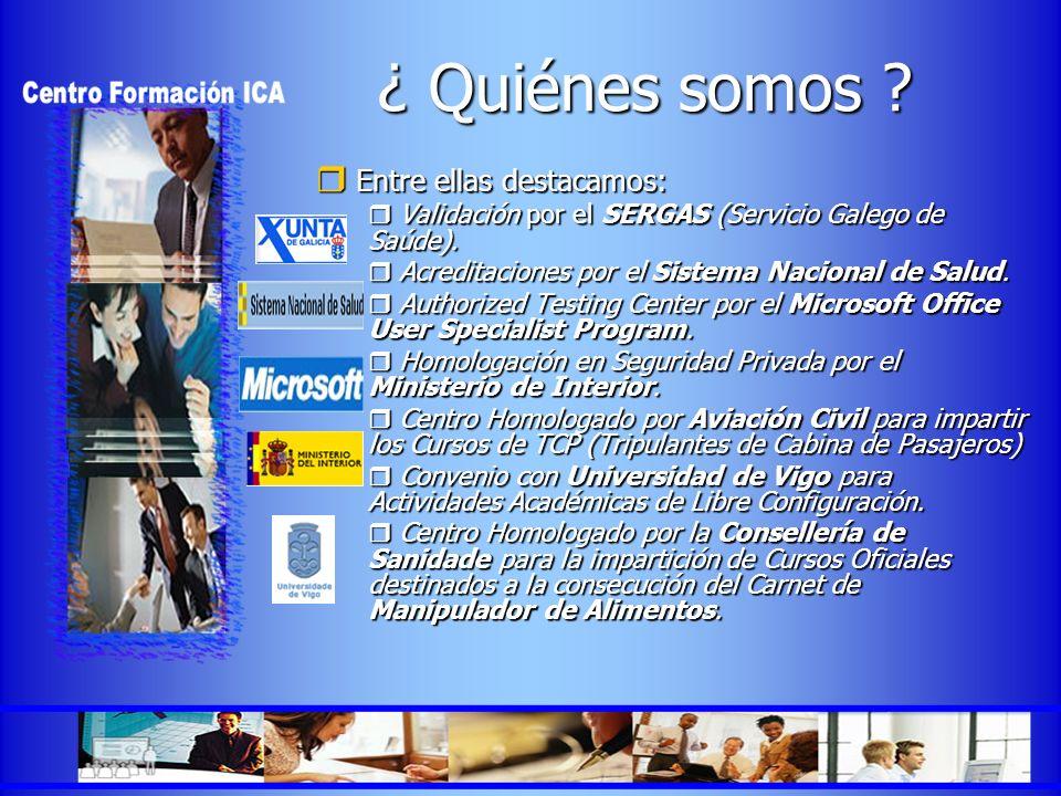 ¿ Quiénes somos ? Entre ellas destacamos: Entre ellas destacamos: Validación por el SERGAS (Servicio Galego de Saúde). Validación por el SERGAS (Servi