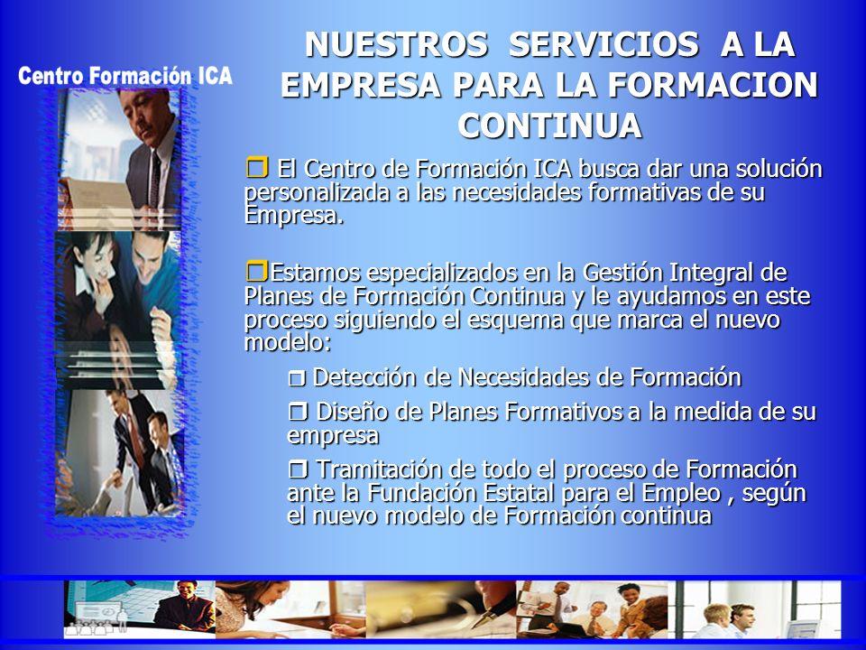 NUESTROS SERVICIOS A LA EMPRESA PARA LA FORMACION CONTINUA El Centro de Formación ICA busca dar una solución personalizada a las necesidades formativa