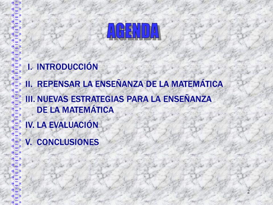 2 II. REPENSAR LA ENSEÑANZA DE LA MATEMÁTICA III. NUEVAS ESTRATEGIAS PARA LA ENSEÑANZA DE LA MATEMÁTICA IV. LA EVALUACIÓN V. CONCLUSIONES I. INTRODUCC