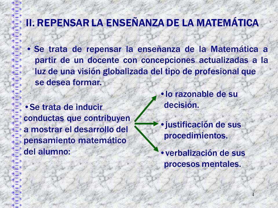 4 Se trata de repensar la enseñanza de la Matemática a partir de un docente con concepciones actualizadas a la luz de una visión globalizada del tipo de profesional que se desea formar.