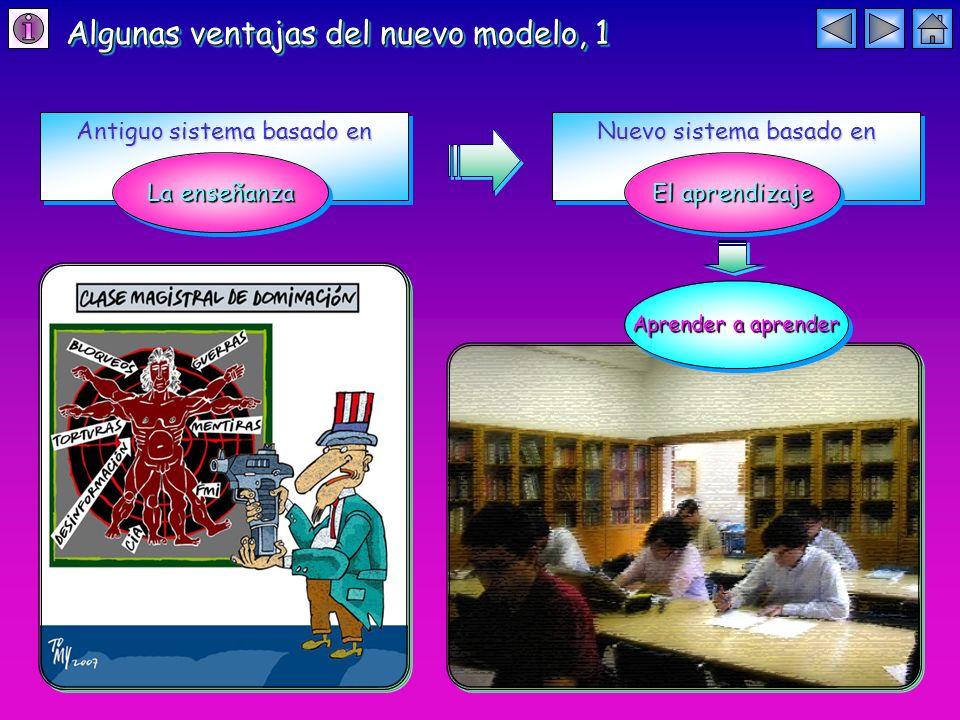 Algunas ventajas del nuevo modelo, 1 Antiguo sistema basado en La enseñanza Nuevo sistema basado en El aprendizaje Aprender a aprender