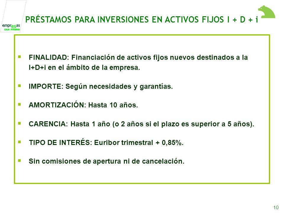 10 FINALIDAD: Financiación de activos fijos nuevos destinados a la I+D+i en el ámbito de la empresa.