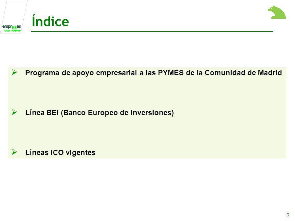 2 Programa de apoyo empresarial a las PYMES de la Comunidad de Madrid Línea BEI (Banco Europeo de Inversiones) Líneas ICO vigentes Índice
