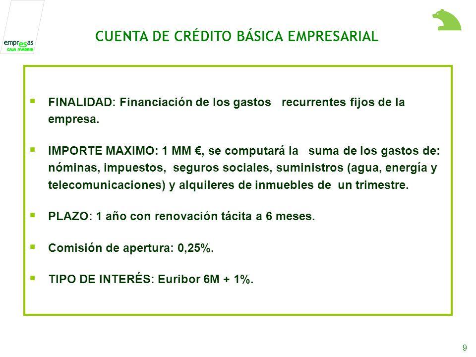 9 FINALIDAD: Financiación de los gastos recurrentes fijos de la empresa.