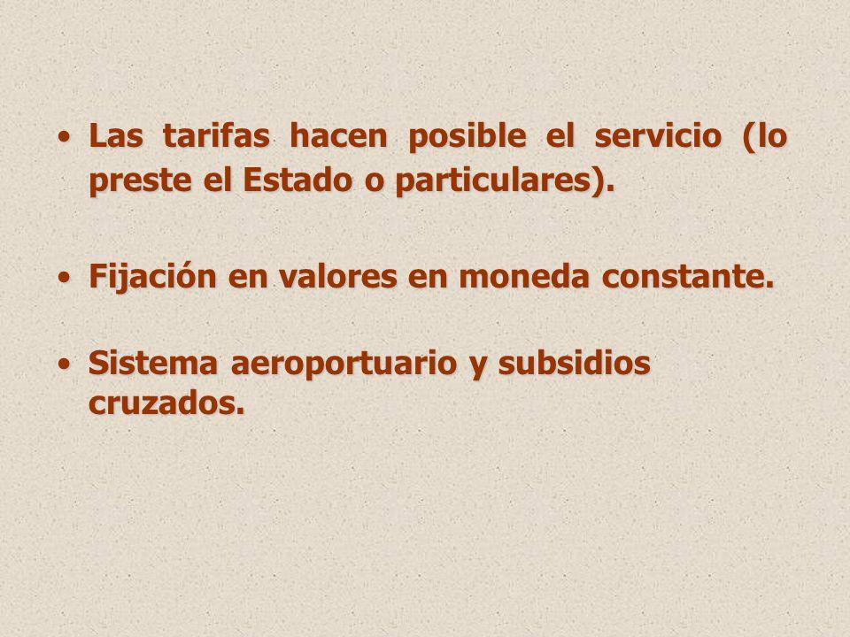 Las tarifas hacen posible el servicio (lo preste el Estado o particulares).Las tarifas hacen posible el servicio (lo preste el Estado o particulares).