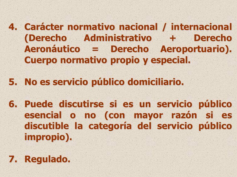 4.Carácter normativo nacional / internacional (Derecho Administrativo + Derecho Aeronáutico = Derecho Aeroportuario).