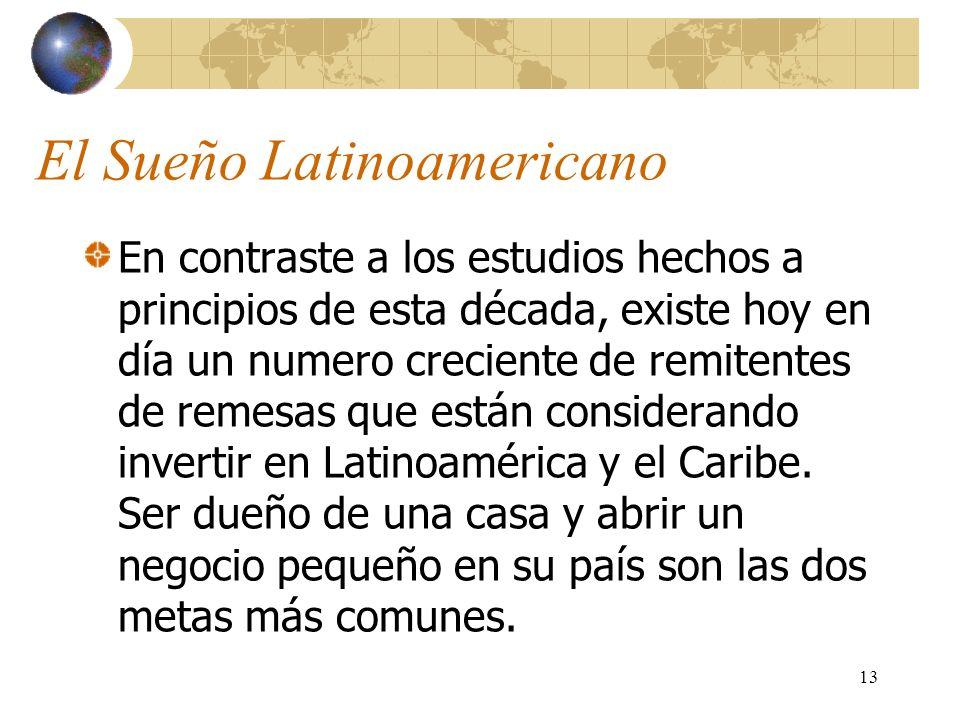 13 El Sueño Latinoamericano En contraste a los estudios hechos a principios de esta década, existe hoy en día un numero creciente de remitentes de rem