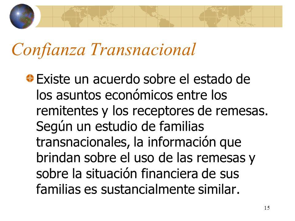 15 Confianza Transnacional Existe un acuerdo sobre el estado de los asuntos económicos entre los remitentes y los receptores de remesas. Según un estu