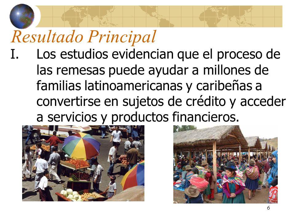 6 Resultado Principal I.Los estudios evidencian que el proceso de las remesas puede ayudar a millones de familias latinoamericanas y caribeñas a conve