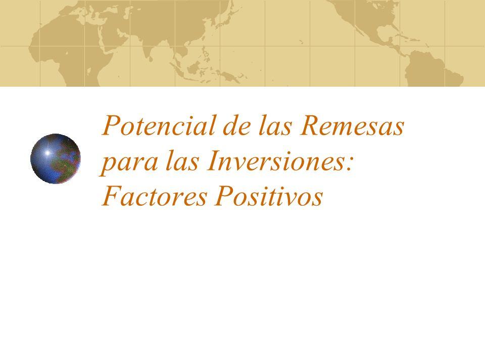Potencial de las Remesas para las Inversiones: Factores Positivos
