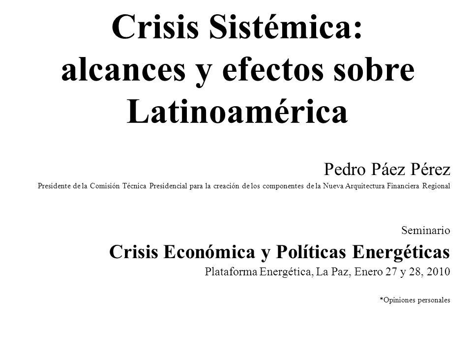 Crisis Sistémica: alcances y efectos sobre Latinoamérica Pedro Páez Pérez Presidente de la Comisión Técnica Presidencial para la creación de los compo