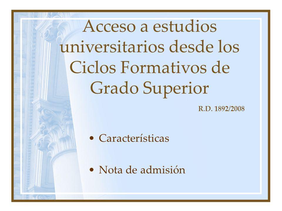 Acceso a estudios universitarios desde los Ciclos Formativos de Grado Superior Características Nota de admisión R.D.