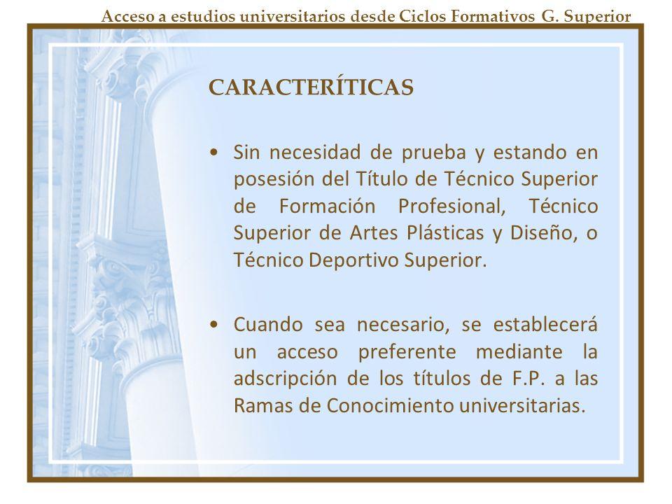 CARACTERÍTICAS Sin necesidad de prueba y estando en posesión del Título de Técnico Superior de Formación Profesional, Técnico Superior de Artes Plásticas y Diseño, o Técnico Deportivo Superior.