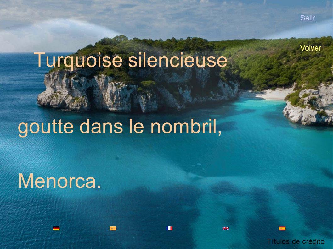 Menorca. Turquesa silenziosa gota en o melico, Salir Volver Títulos de crédito