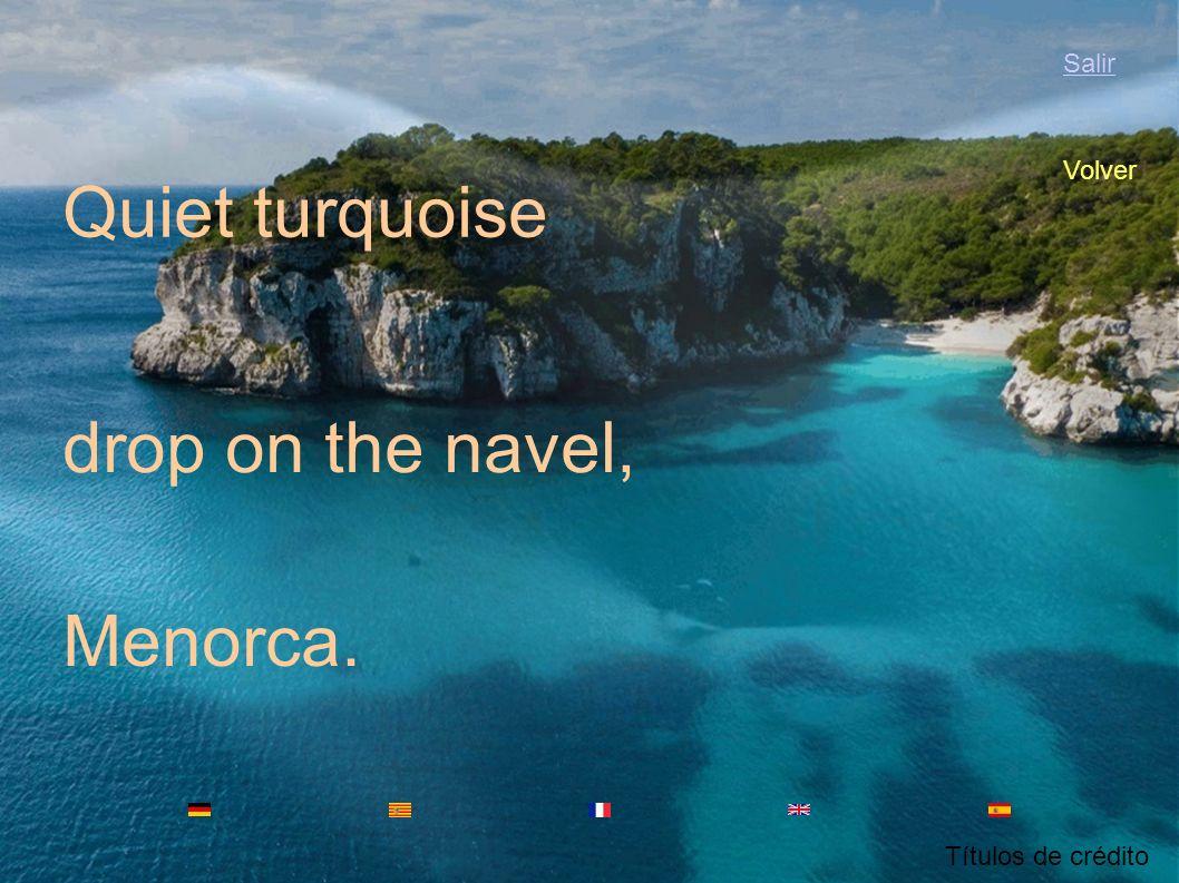 Menorca. Turquoise silencieuse goutte dans le nombril, Salir Volver Títulos de crédito