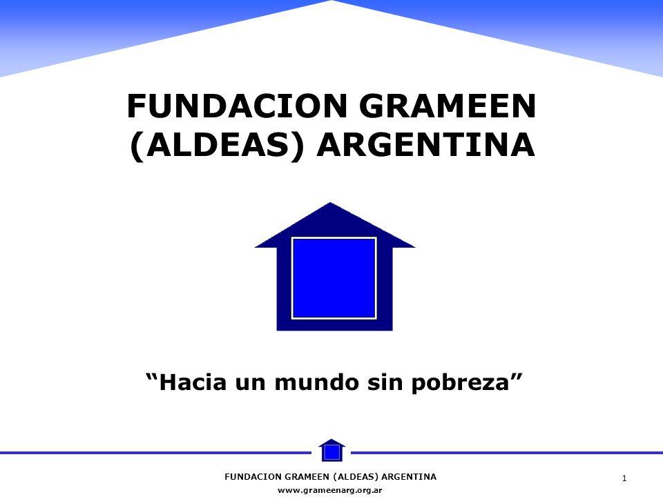 FUNDACION GRAMEEN (ALDEAS) ARGENTINA www.grameenarg.org.ar 1 FUNDACION GRAMEEN (ALDEAS) ARGENTINA Hacia un mundo sin pobreza