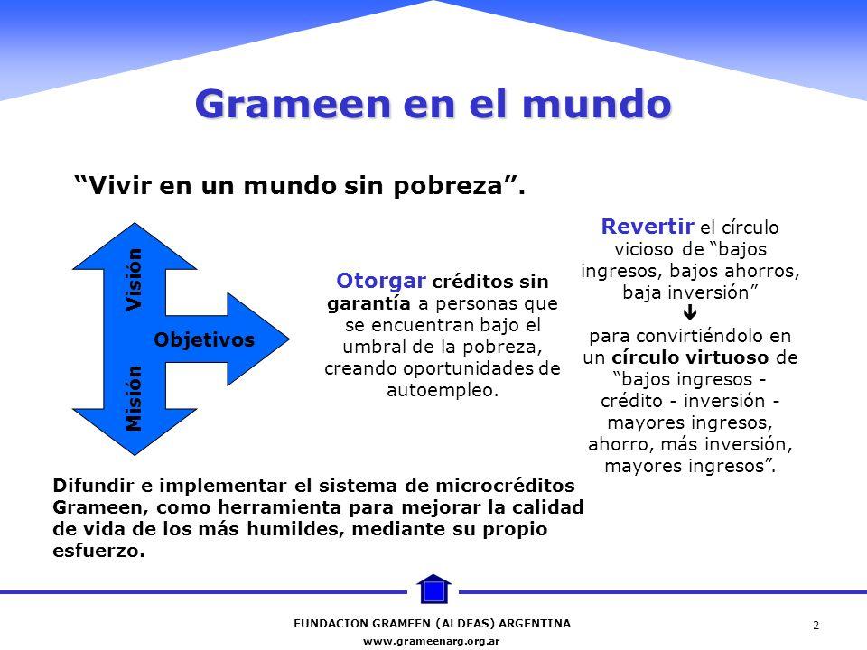 FUNDACION GRAMEEN (ALDEAS) ARGENTINA www.grameenarg.org.ar 2 Otorgar créditos sin garantía a personas que se encuentran bajo el umbral de la pobreza,