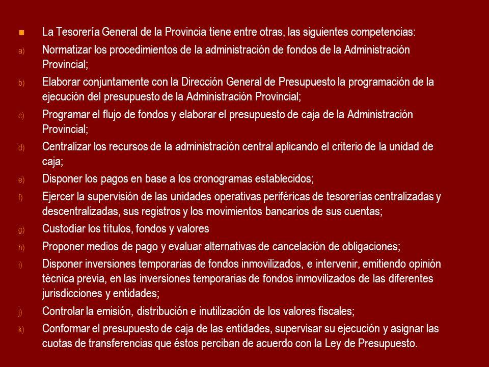 La Tesorería General de la Provincia tiene entre otras, las siguientes competencias: a) Normatizar los procedimientos de la administración de fondos d
