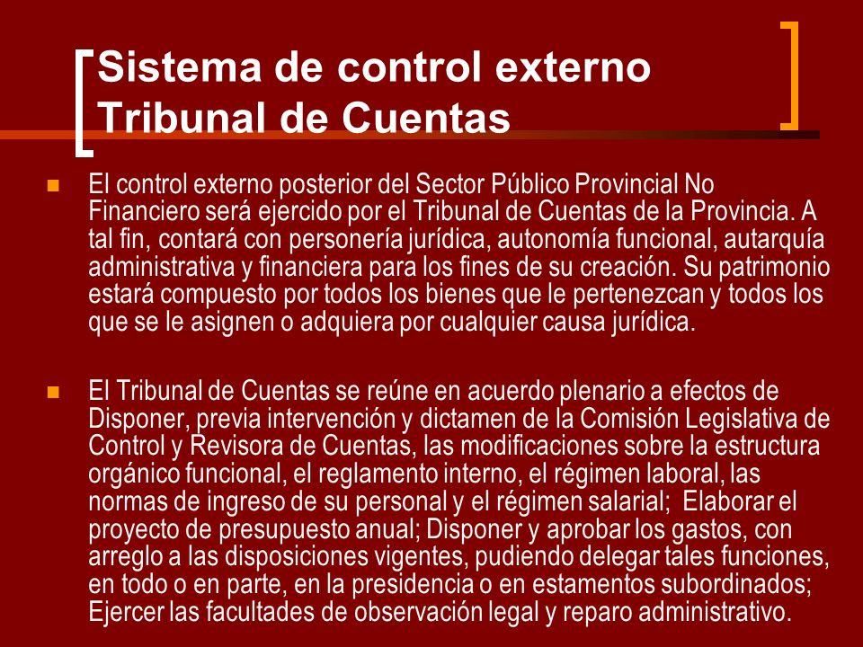 Sistema de control externo Tribunal de Cuentas El control externo posterior del Sector Público Provincial No Financiero será ejercido por el Tribunal