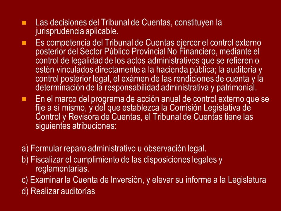 Las decisiones del Tribunal de Cuentas, constituyen la jurisprudencia aplicable. Es competencia del Tribunal de Cuentas ejercer el control externo pos