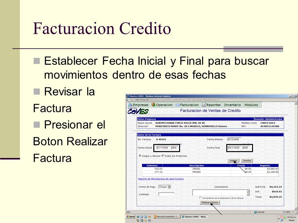 Facturacion Credito Establecer Fecha Inicial y Final para buscar movimientos dentro de esas fechas Revisar la Factura Presionar el Boton Realizar Fact