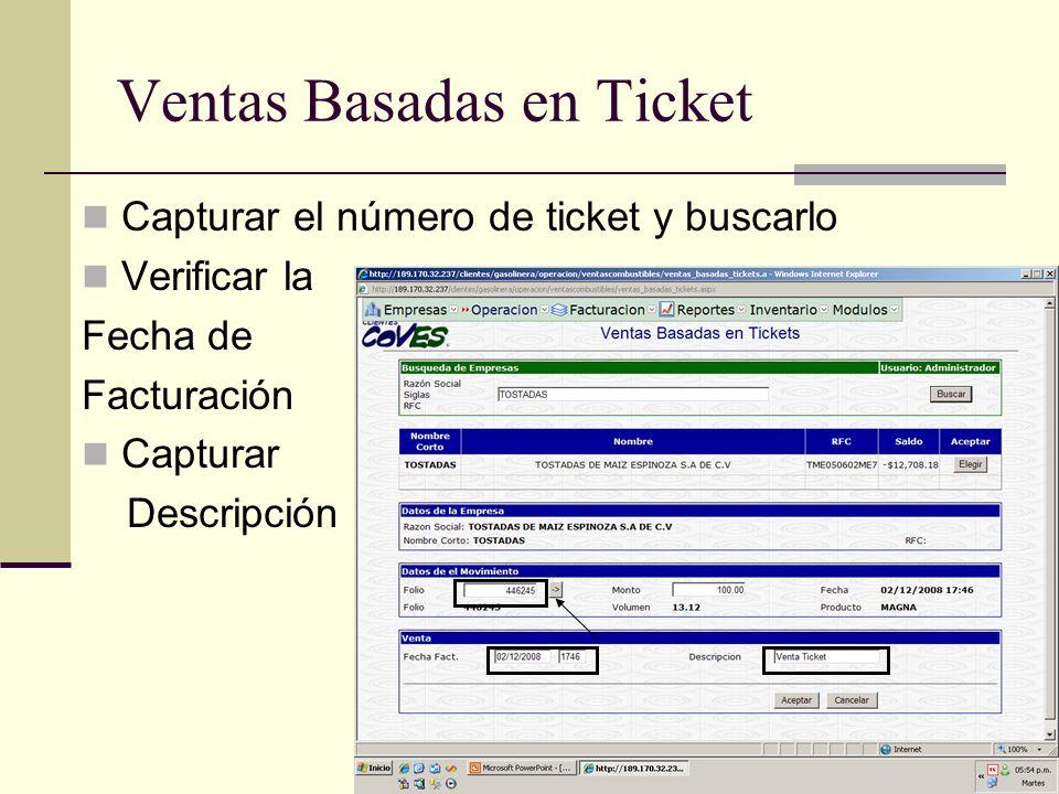 Ventas Basadas en Ticket Capturar el número de ticket y buscarlo Verificar la Fecha de Facturación Capturar Descripción