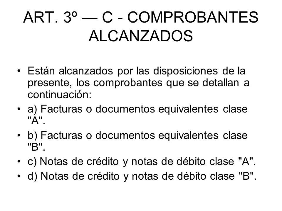 ART. 3º C - COMPROBANTES ALCANZADOS Están alcanzados por las disposiciones de la presente, los comprobantes que se detallan a continuación: a) Factura