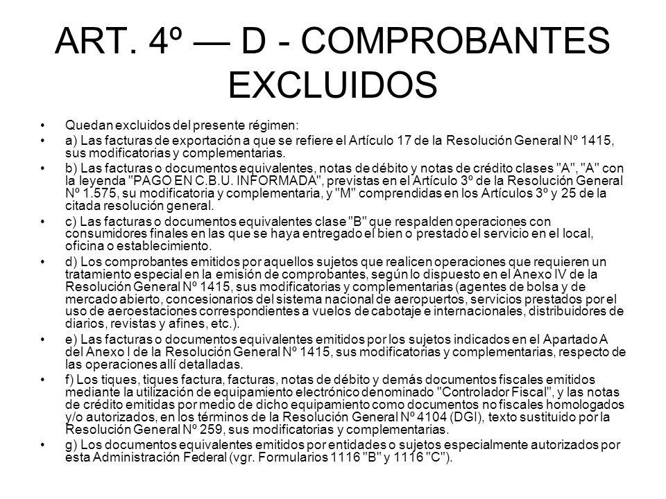 ART. 4º D - COMPROBANTES EXCLUIDOS Quedan excluidos del presente régimen: a) Las facturas de exportación a que se refiere el Artículo 17 de la Resoluc