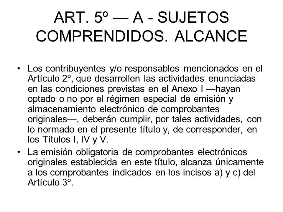 ART. 5º A - SUJETOS COMPRENDIDOS. ALCANCE Los contribuyentes y/o responsables mencionados en el Artículo 2º, que desarrollen las actividades enunciada