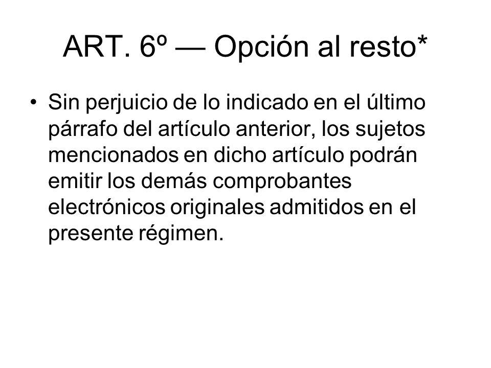 ART. 6º Opción al resto* Sin perjuicio de lo indicado en el último párrafo del artículo anterior, los sujetos mencionados en dicho artículo podrán emi