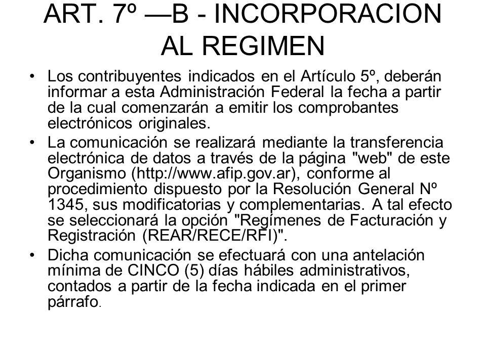 ART. 7º B - INCORPORACION AL REGIMEN Los contribuyentes indicados en el Artículo 5º, deberán informar a esta Administración Federal la fecha a partir