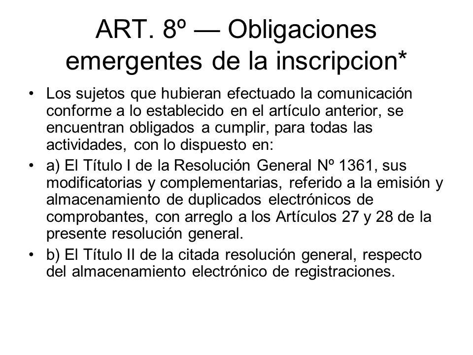 ART. 8º Obligaciones emergentes de la inscripcion* Los sujetos que hubieran efectuado la comunicación conforme a lo establecido en el artículo anterio