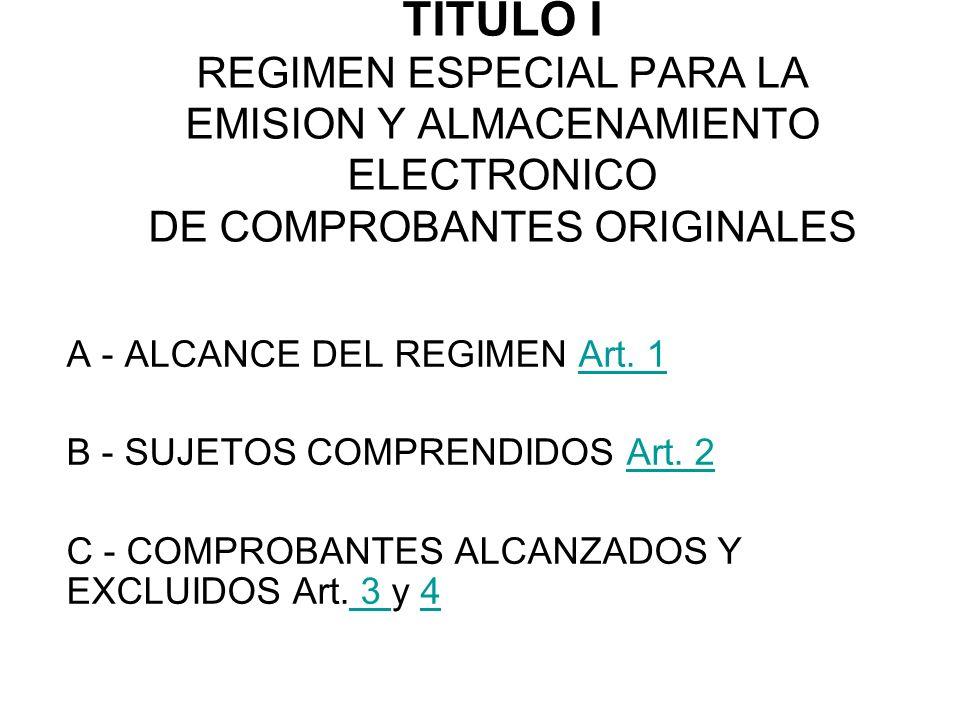 TITULO I REGIMEN ESPECIAL PARA LA EMISION Y ALMACENAMIENTO ELECTRONICO DE COMPROBANTES ORIGINALES A - ALCANCE DEL REGIMEN Art. 1Art. 1 B - SUJETOS COM