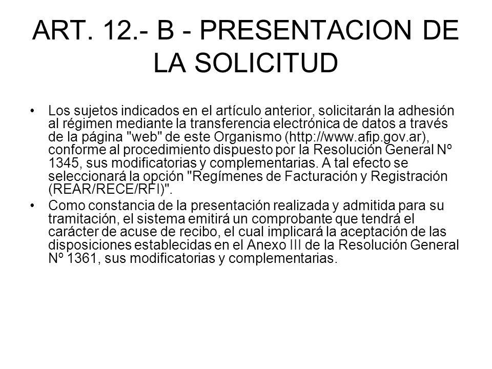 ART. 12.- B - PRESENTACION DE LA SOLICITUD Los sujetos indicados en el artículo anterior, solicitarán la adhesión al régimen mediante la transferencia