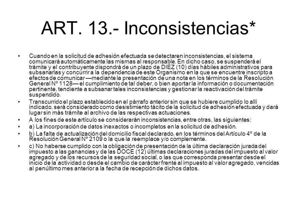 ART. 13.- Inconsistencias* Cuando en la solicitud de adhesión efectuada se detectaren inconsistencias, el sistema comunicará automáticamente las misma