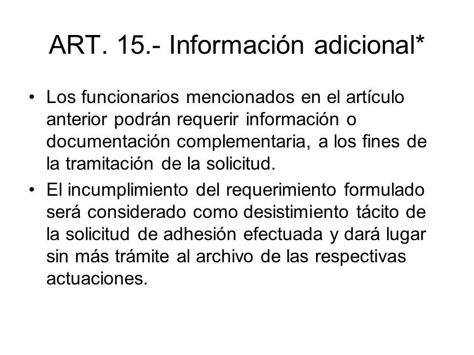 ART. 15.- Información adicional* Los funcionarios mencionados en el artículo anterior podrán requerir información o documentación complementaria, a lo