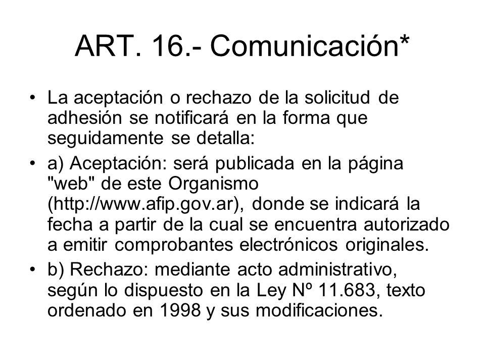 ART. 16.- Comunicación* La aceptación o rechazo de la solicitud de adhesión se notificará en la forma que seguidamente se detalla: a) Aceptación: será