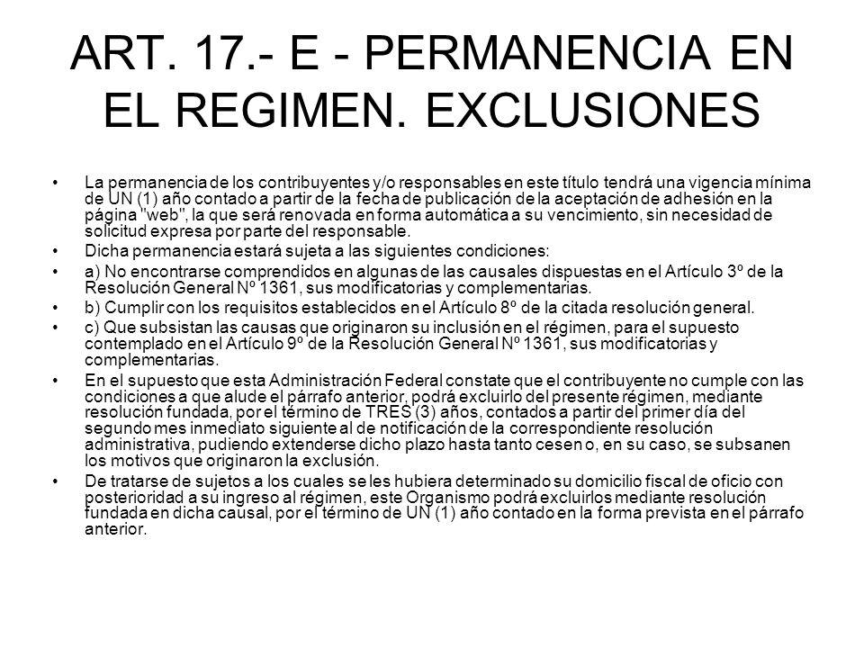 ART. 17.- E - PERMANENCIA EN EL REGIMEN. EXCLUSIONES La permanencia de los contribuyentes y/o responsables en este título tendrá una vigencia mínima d