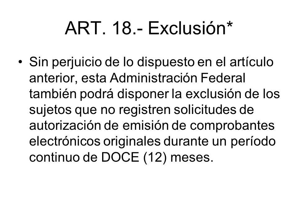 ART. 18.- Exclusión* Sin perjuicio de lo dispuesto en el artículo anterior, esta Administración Federal también podrá disponer la exclusión de los suj