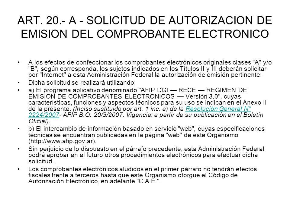 ART. 20.- A - SOLICITUD DE AUTORIZACION DE EMISION DEL COMPROBANTE ELECTRONICO A los efectos de confeccionar los comprobantes electrónicos originales