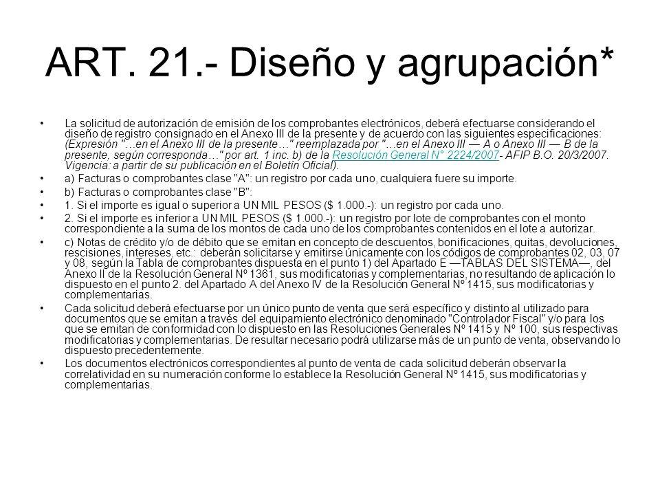 ART. 21.- Diseño y agrupación* La solicitud de autorización de emisión de los comprobantes electrónicos, deberá efectuarse considerando el diseño de r