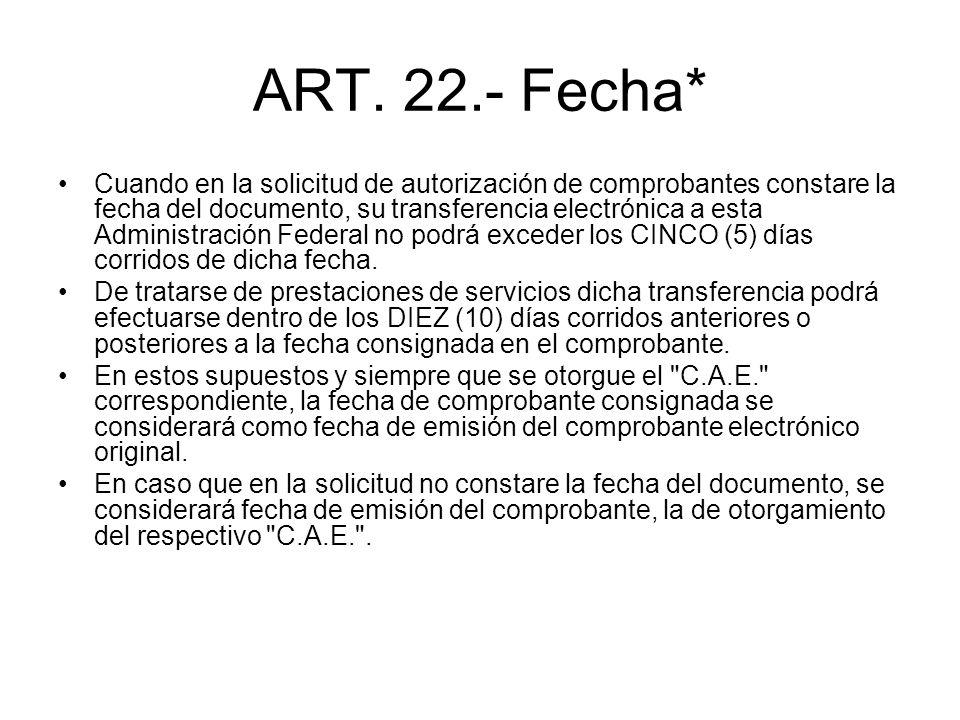 ART. 22.- Fecha* Cuando en la solicitud de autorización de comprobantes constare la fecha del documento, su transferencia electrónica a esta Administr