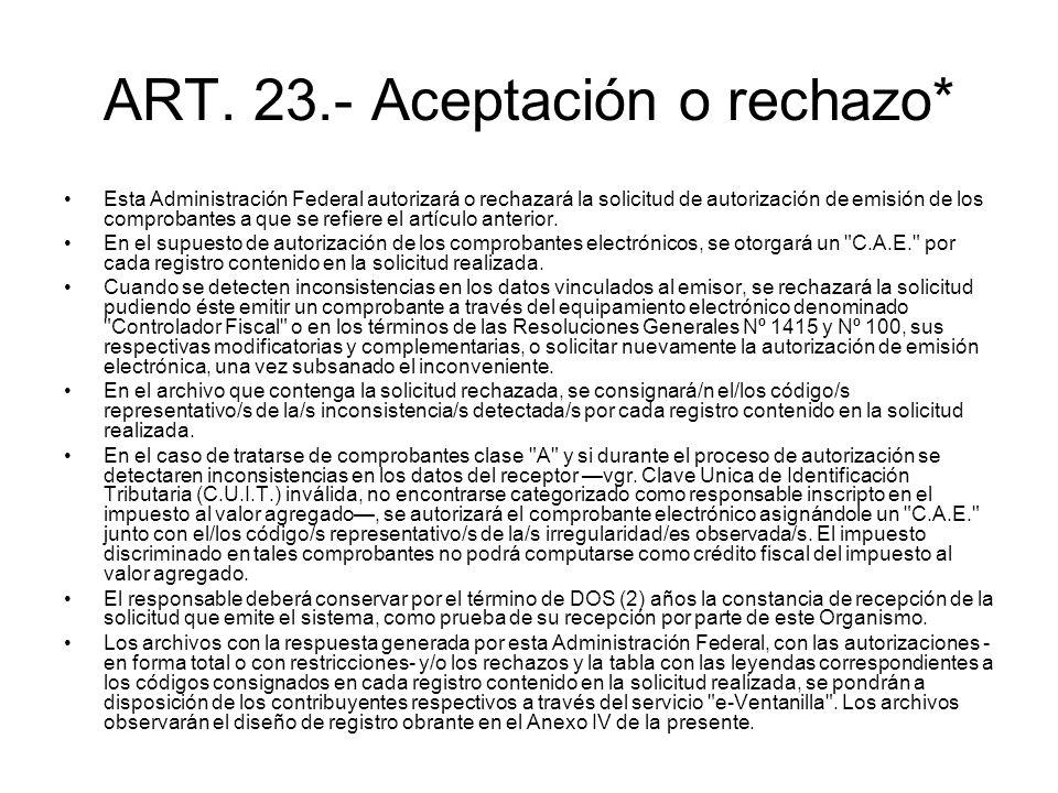 ART. 23.- Aceptación o rechazo* Esta Administración Federal autorizará o rechazará la solicitud de autorización de emisión de los comprobantes a que s