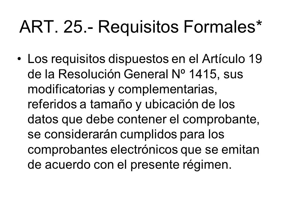 ART. 25.- Requisitos Formales* Los requisitos dispuestos en el Artículo 19 de la Resolución General Nº 1415, sus modificatorias y complementarias, ref