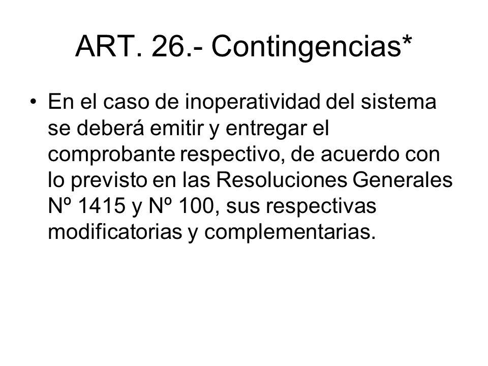 ART. 26.- Contingencias* En el caso de inoperatividad del sistema se deberá emitir y entregar el comprobante respectivo, de acuerdo con lo previsto en