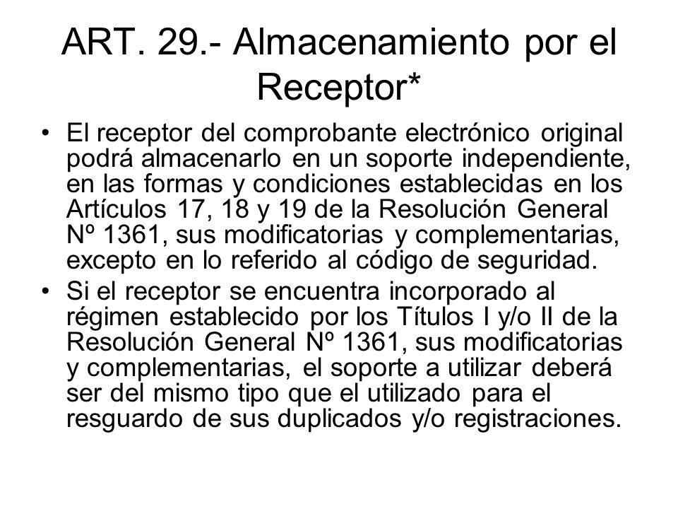 ART. 29.- Almacenamiento por el Receptor* El receptor del comprobante electrónico original podrá almacenarlo en un soporte independiente, en las forma