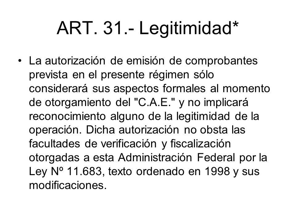 ART. 31.- Legitimidad* La autorización de emisión de comprobantes prevista en el presente régimen sólo considerará sus aspectos formales al momento de