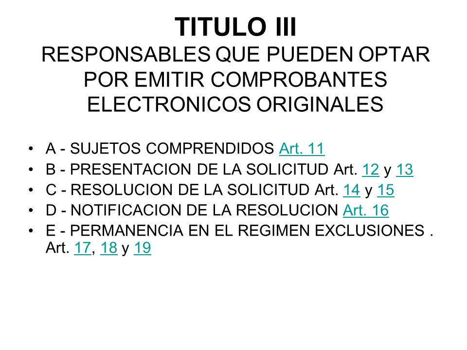 TITULO III RESPONSABLES QUE PUEDEN OPTAR POR EMITIR COMPROBANTES ELECTRONICOS ORIGINALES A - SUJETOS COMPRENDIDOS Art. 11Art. 11 B - PRESENTACION DE L
